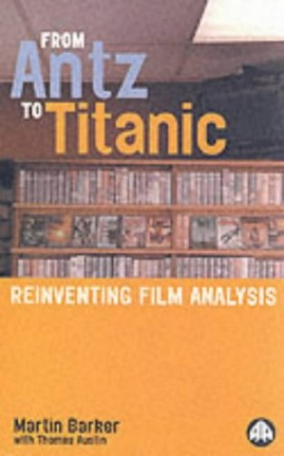 From Antz to Titanic: Reinventing Film Analysis by Martin Barker