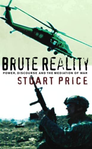 Brute Reality: Power, Discourse and the Mediation of War by Stuart Price