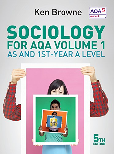 Sociology for AQA: AS and 1st-Year A Level: Volume 1 by Ken Browne