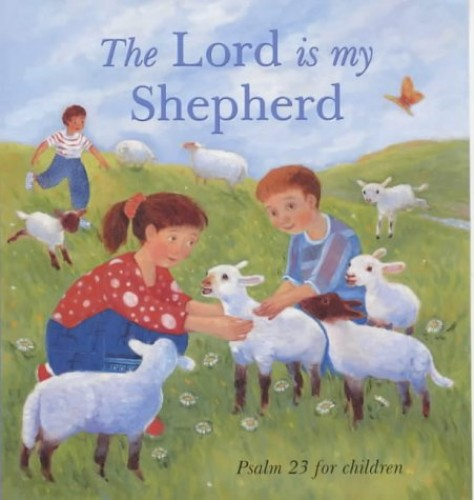 The Lord is My Shepherd: Psalm 23 for Children by Lois Rock