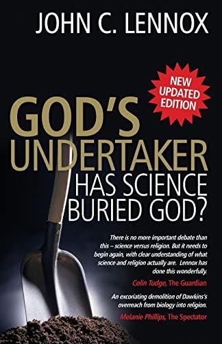 God's Undertaker: Has Science Buried God? by John C. Lennox