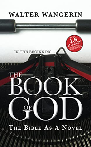 The Book of God: The Bible as a Novel by Walter Wangerin, Jr.