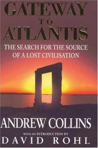 Gateway to Atlantis: The Search for the Source of a Lost Civilisation by Andrew Collins