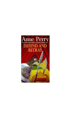 Defend and Betray by Anne Perry