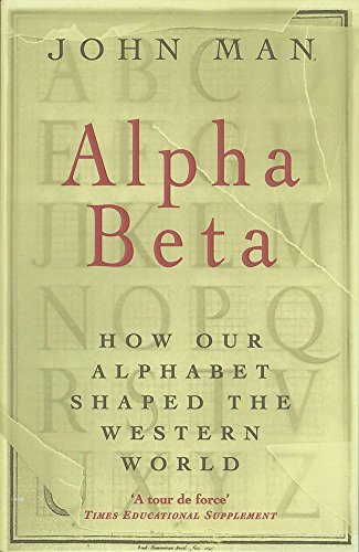 Alpha Beta: How 26 Letters Shaped the Western World by John Man
