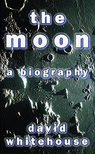 The Moon: A Biography by David Whitehouse