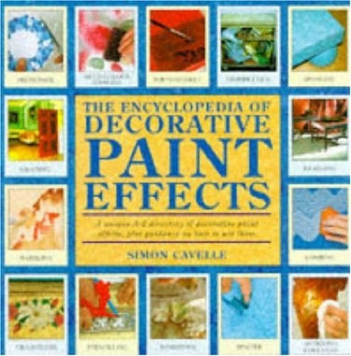 The Encyclopedia of Decorative Paint Effects by Simon Cavelle