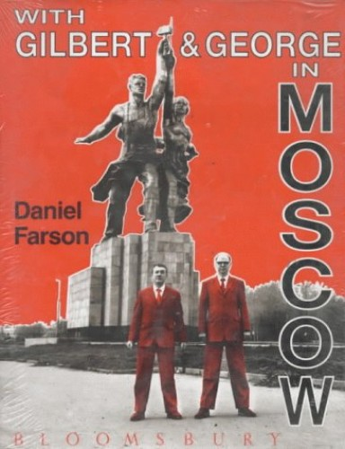With Gilbert and George in Moscow by Daniel Farson