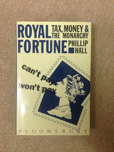 Royal Fortune: Tax, Money and the Monarchy by Phillip Hall