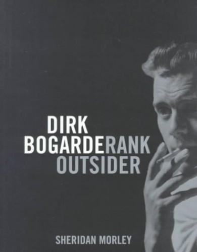 Dirk Bogarde: Rank Outsider by Sheridan Morley