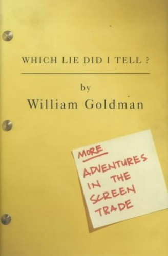 Which Lie Did I Tell?: More Adventures in the Screen Trade by William Goldman