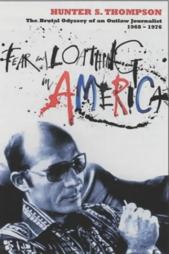 Fear and Loathing in America: The Brutal Odyssey of an Outlaw Journalist 1968-1976 by Hunter S. Thompson