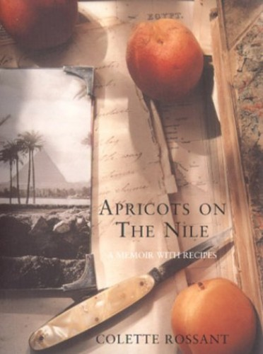 Apricots on the Nile: A Memoir with Recipes by Colette Rossant