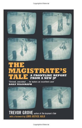 The Magistrate's Tale: A Front Line Report from a New JP by Trevor Grove
