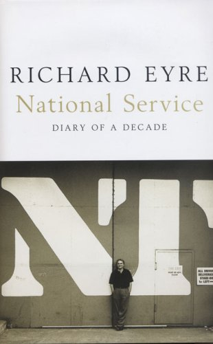 National Service: Diary of a Decade by Richard Eyre