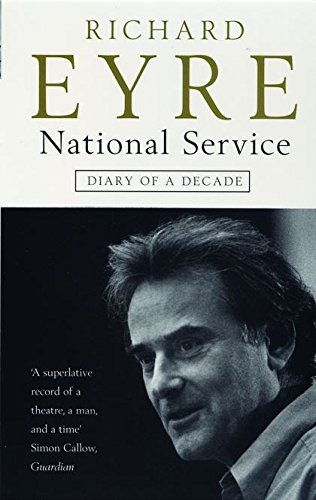 National Service: Diary of a Decade at the National Theatre by Richard Eyre
