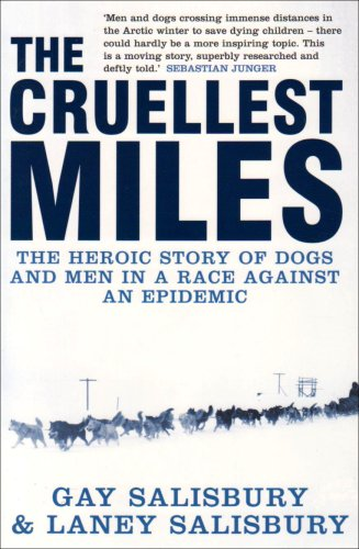 The Cruellest Miles: The Heroic Story of Dogs and Men in a Race Against an Epidemic by Gay Salisbury