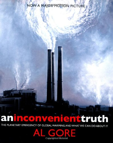 An Inconvenient Truth: The Planetary Emergency of Global Warming and What We Can Do About it by Al Gore