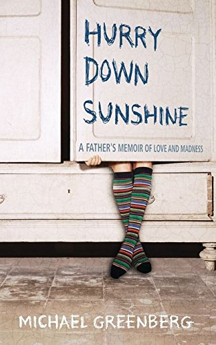 Hurry Down Sunshine: A Father's Memoir of Love and Madness by Michael Greenberg
