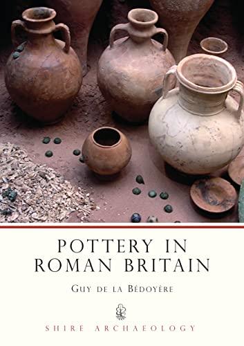 Pottery in Roman Britain by Guy de la Bedoyere
