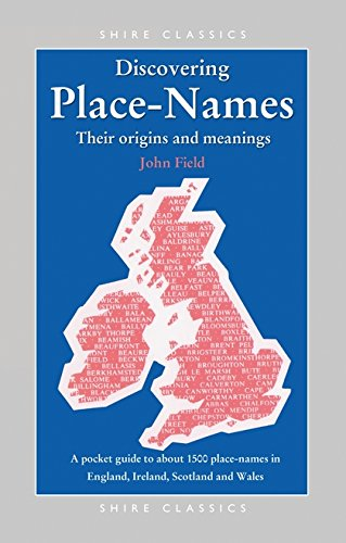 Place-Names: A Pocket Guide to Over 1500 Place-names in England, Ireland, Scotland and Wales by John Field