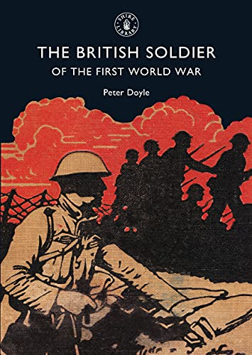 The British Soldier of the First World War by Peter Doyle