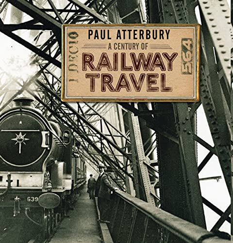 A Century of Railway Travel by Paul Atterbury