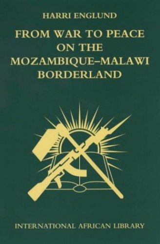 From War to Peace on the Mozambique-Malawi Borderland by Harry Englund