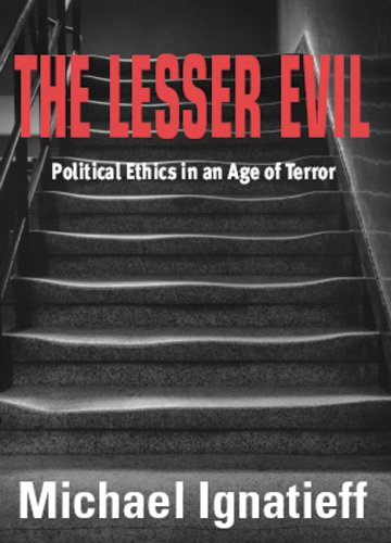 The Lesser Evil: Political Ethics in an Age of Terror by Michael Ignatieff