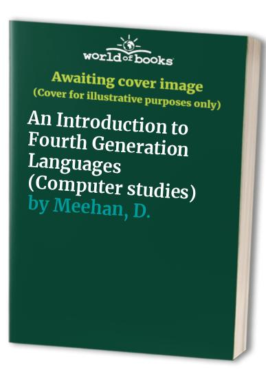 An Introduction to Fourth Generation Languages by D. Meehan