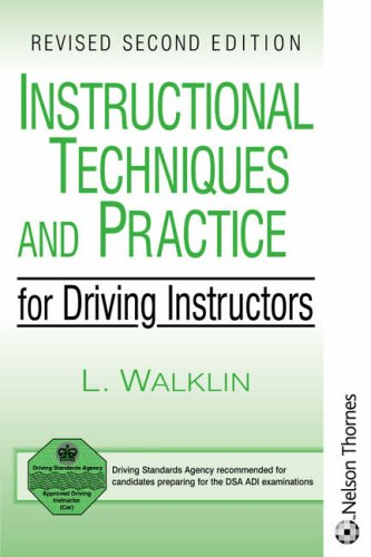 Instructional Techniques and Practice for Driving Instructors by L. Walklin