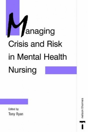 Managing Crisis and Risk in Mental Health Nursing by Tony Ryan