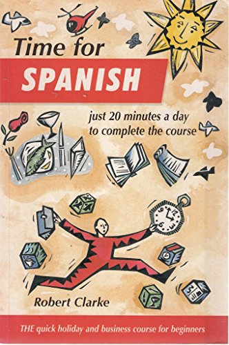 Time for Spanish: The Quick Holiday and Business Course for Beginners by Robert Clarke