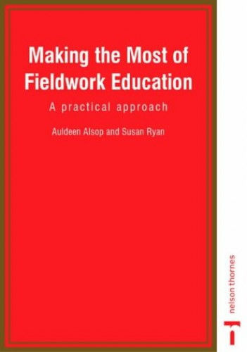 Making the Most of Fieldwork Education: A Practical Approach by Susan Ryan