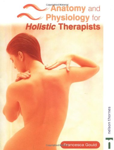 Anatomy and Physiology for Holistic Therapists by Francesca Gould