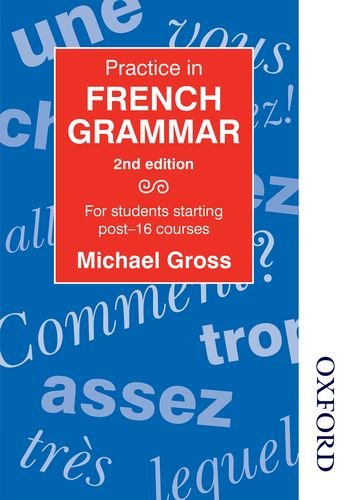 Practice in French Grammar: For Students Starting Post-16 Courses by Michael Gross