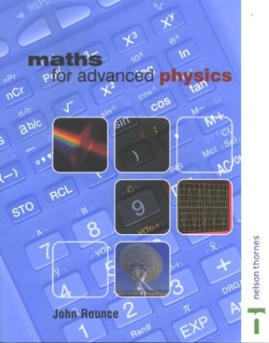 Maths for Advanced Physics by John Rounce