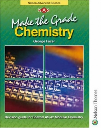 Make the Grade: AS and A2 Chemistry: Revision Guide by George Facer