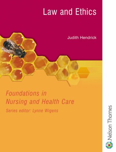 Foundations in Nursing and Health Care: Law and Ethics by Judith Hendrick