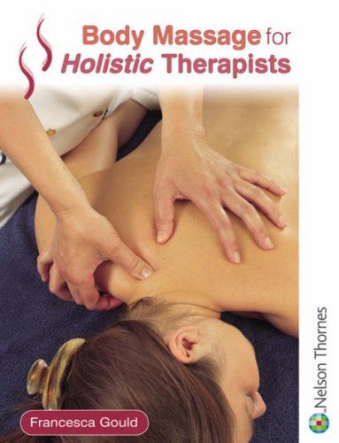 Body Massage for Holistic Therapists by Francesca Gould