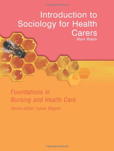 Introduction to Sociology for Health Carers: Foundations in Nursing and Health Care by Mark Walsh