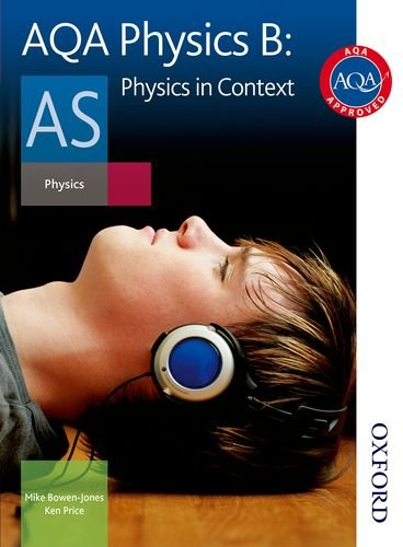 AQA Physics B as Student Book: Physics in Context by Mike Bowen-Jones