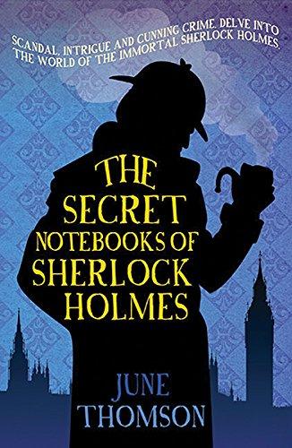 The Secret Notebooks of Sherlock Holmes by June Thomson
