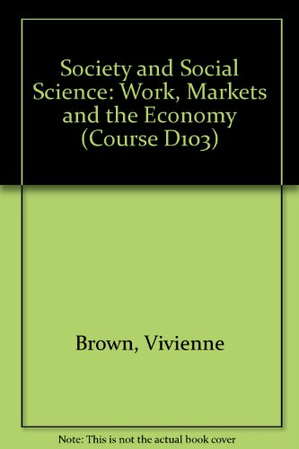 Society and Social Science: Work, Markets and the Economy by Vivienne Brown
