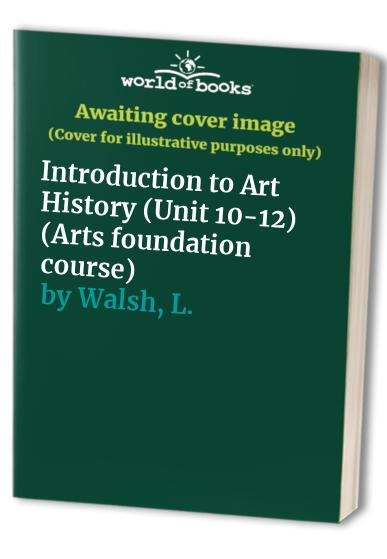 Arts - Foundation Course: Unit 10-12: Introduction to Art History by Erika Langmuir