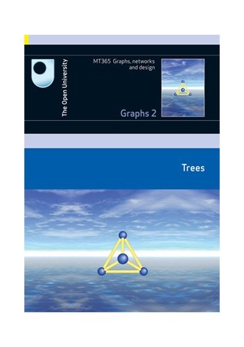 Trees: Graphs 2: Course MT365 by Open University Course Team