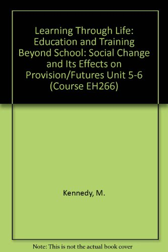 Learning Through Life: Education and Training Beyond School: Unit 5-6: Social Change and Its Effects on Provision/Futures by M. Kennedy