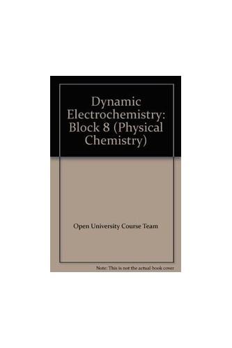 Dynamic Electrochemistry: Block 8: Course S342 by Open University Course Team