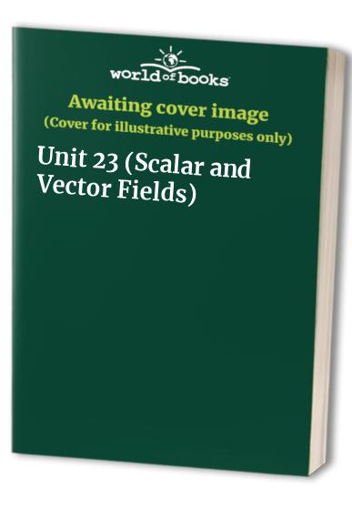 Scalar and Vector Fields: Unit 23 by