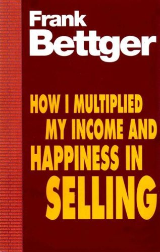 How I Multiplied My Income and Happiness in Selling by Frank Bettger